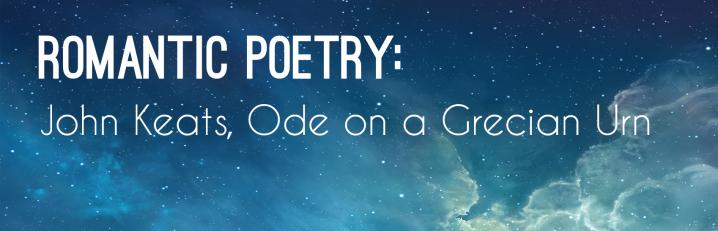 John Keats: Ode on a GrecianUrn